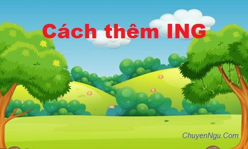 Quy tắc cách thêm đuôi ING vào sau động từ trong tiếng Anh